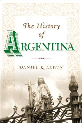 The History of Argentina By Lewis, Daniel K.