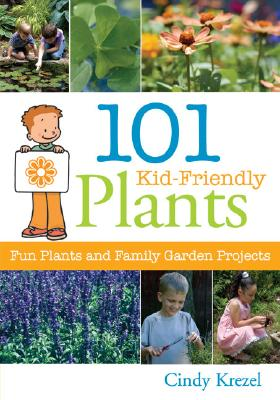 101 Kid-Friendly Plants By Krezel, Cindy